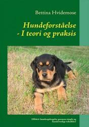 Hundeforståelse, i teori og praksis (Af Bettina Hvidemose)